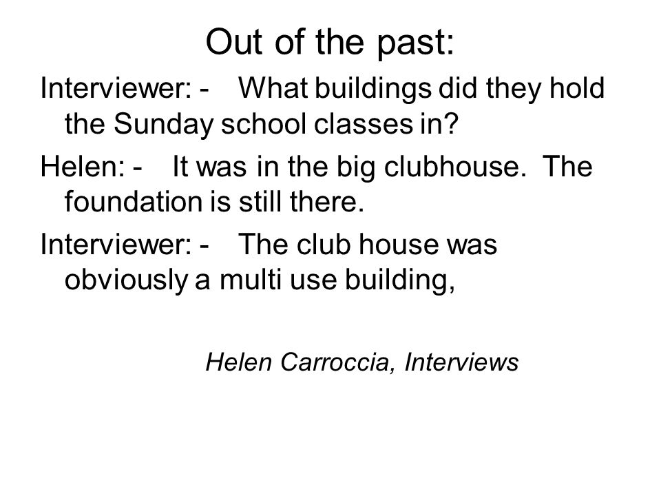 Out of the past: Interviewer: - What buildings did they hold the Sunday school classes in