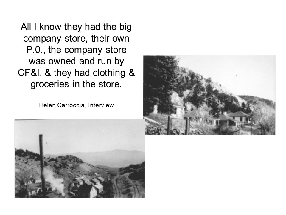 All I know they had the big company store, their own P
