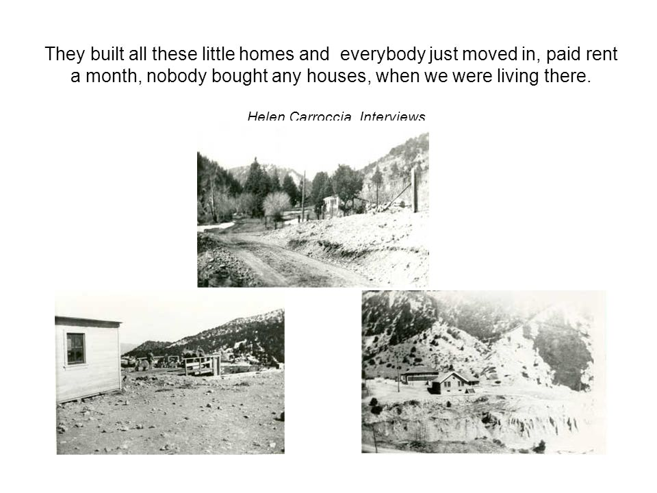 They built all these little homes and everybody just moved in, paid rent a month, nobody bought any houses, when we were living there.