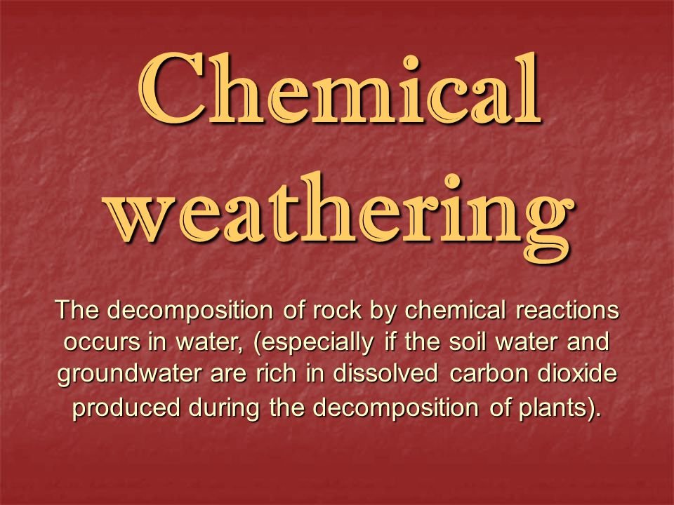 The decomposition of rock by chemical reactions