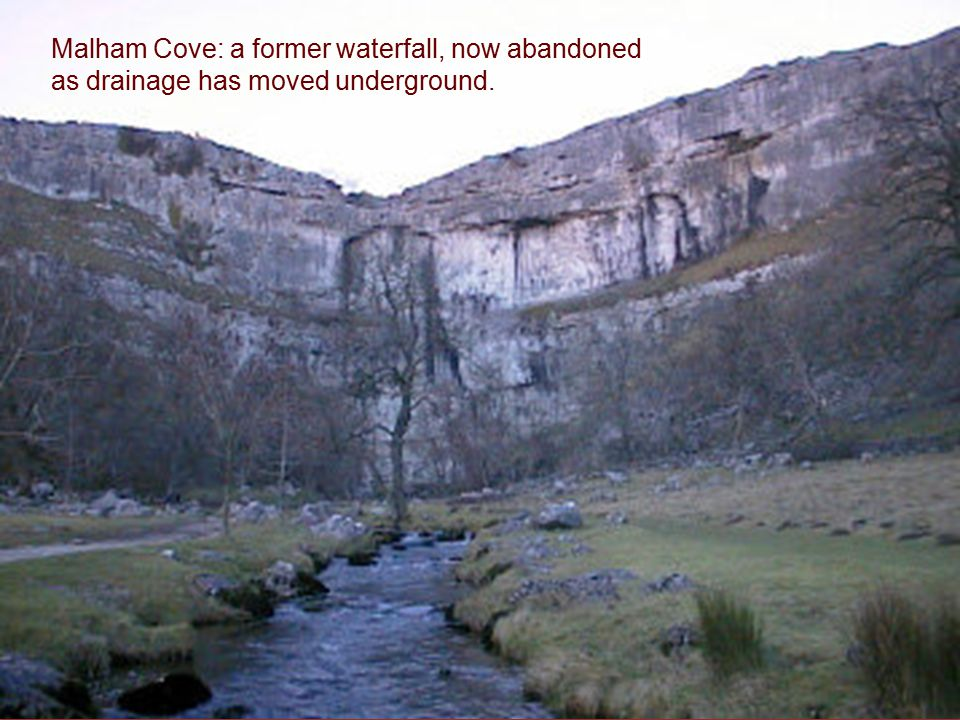 Malham Cove: a former waterfall, now abandoned as drainage has moved underground.