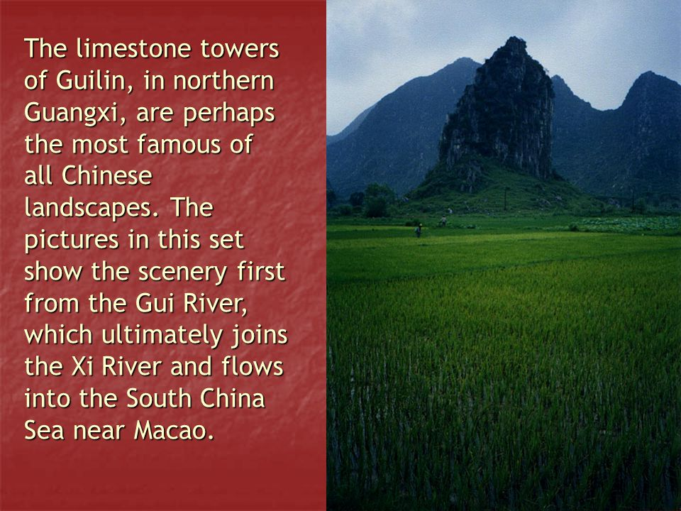 The limestone towers of Guilin, in northern Guangxi, are perhaps the most famous of all Chinese landscapes.