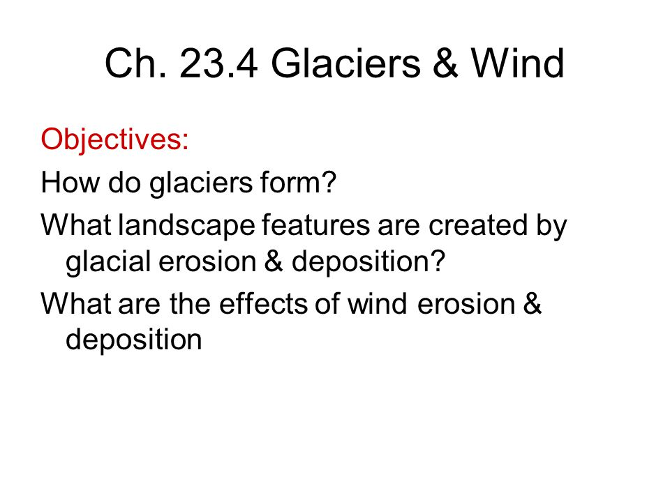Ch. 23.4 Glaciers & Wind Objectives: How do glaciers form