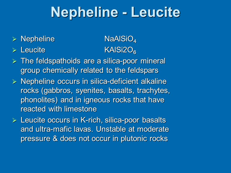 Nepheline - Leucite Nepheline NaAlSiO4 Leucite KAlSi2O6
