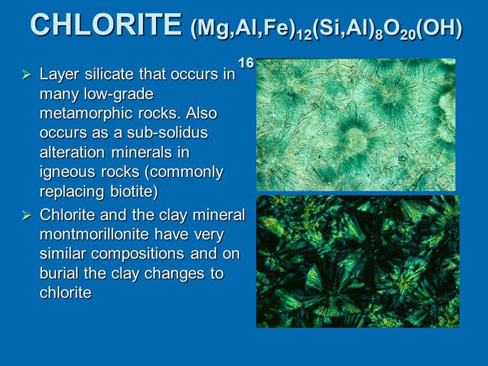 CHLORITE (Mg,Al,Fe)12(Si,Al)8O20(OH) 16