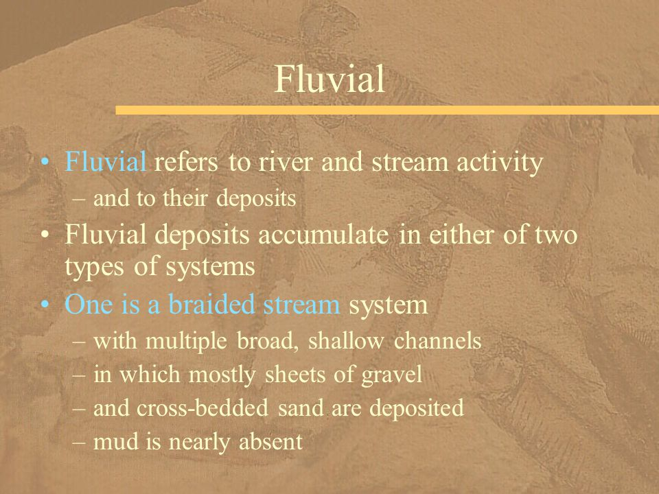 Fluvial Fluvial refers to river and stream activity