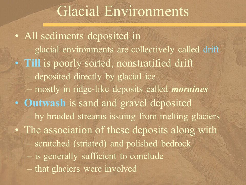 Glacial Environments All sediments deposited in