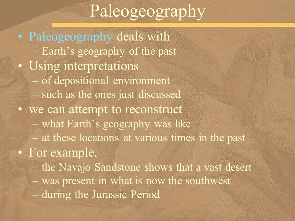 Paleogeography Paleogeography deals with Using interpretations