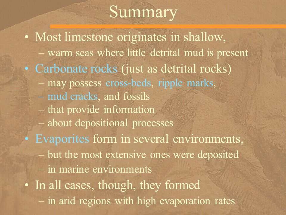Summary Most limestone originates in shallow,