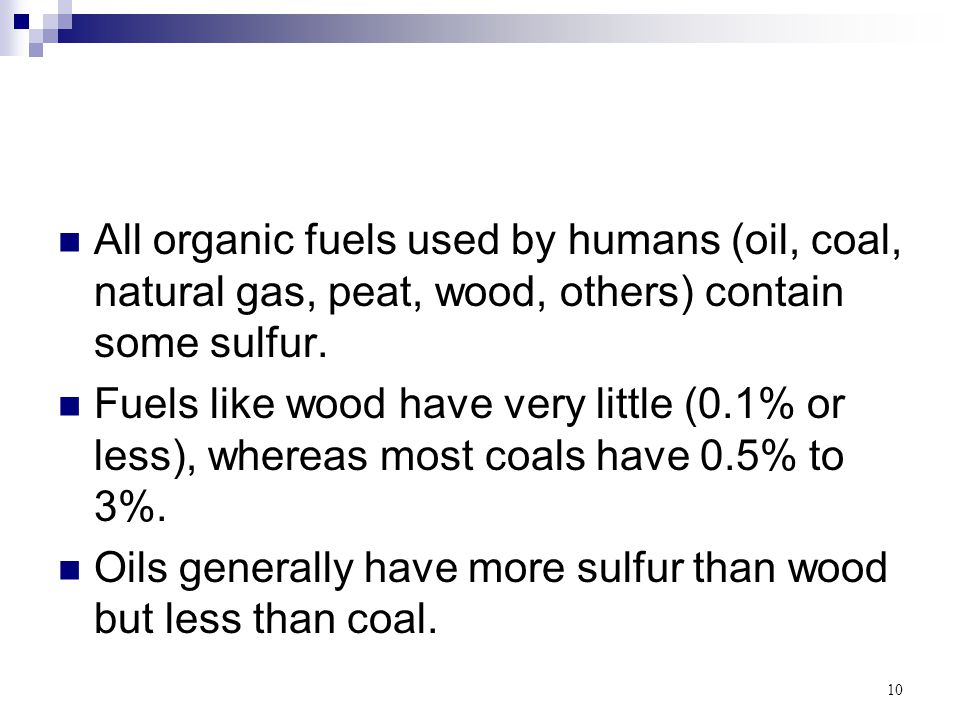 All organic fuels used by humans (oil, coal, natural gas, peat, wood, others) contain some sulfur.