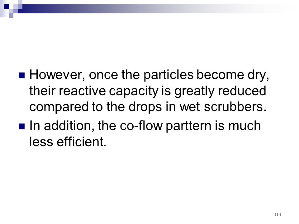 However, once the particles become dry, their reactive capacity is greatly reduced compared to the drops in wet scrubbers.