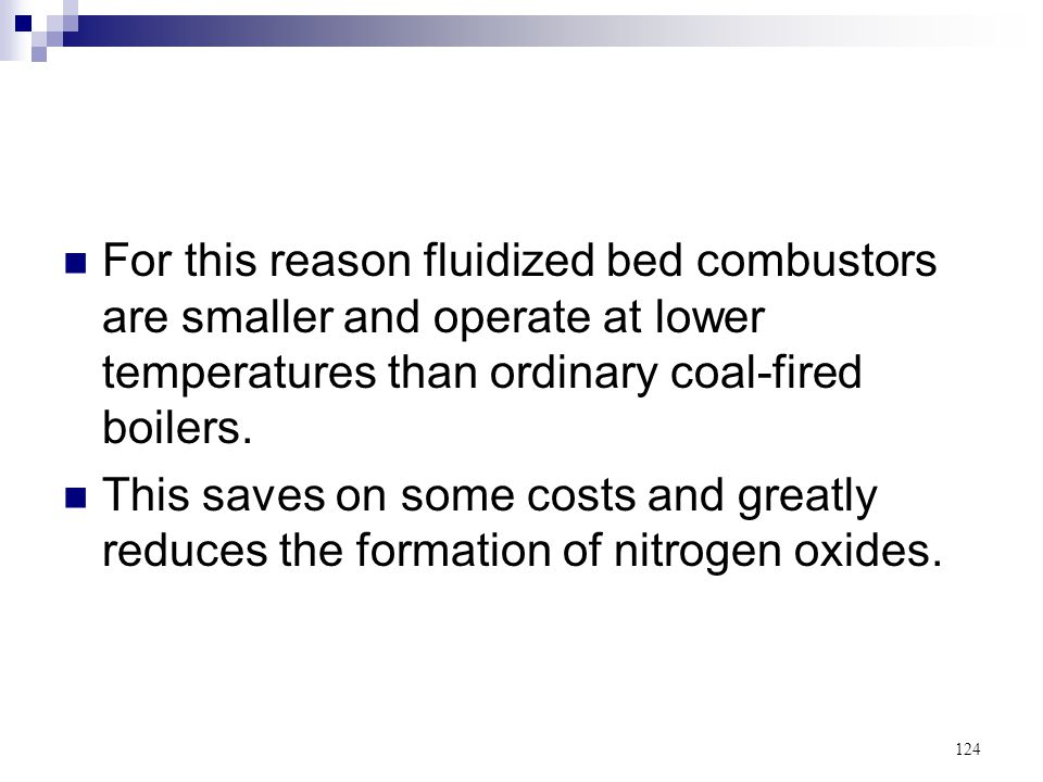 For this reason fluidized bed combustors are smaller and operate at lower temperatures than ordinary coal-fired boilers.