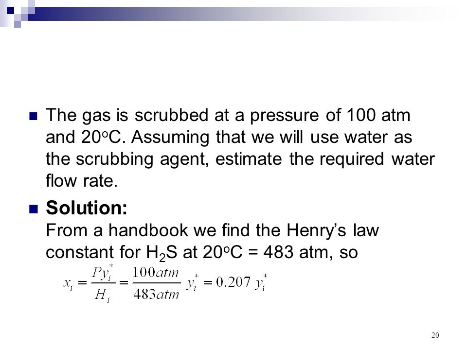 The gas is scrubbed at a pressure of 100 atm and 20oC