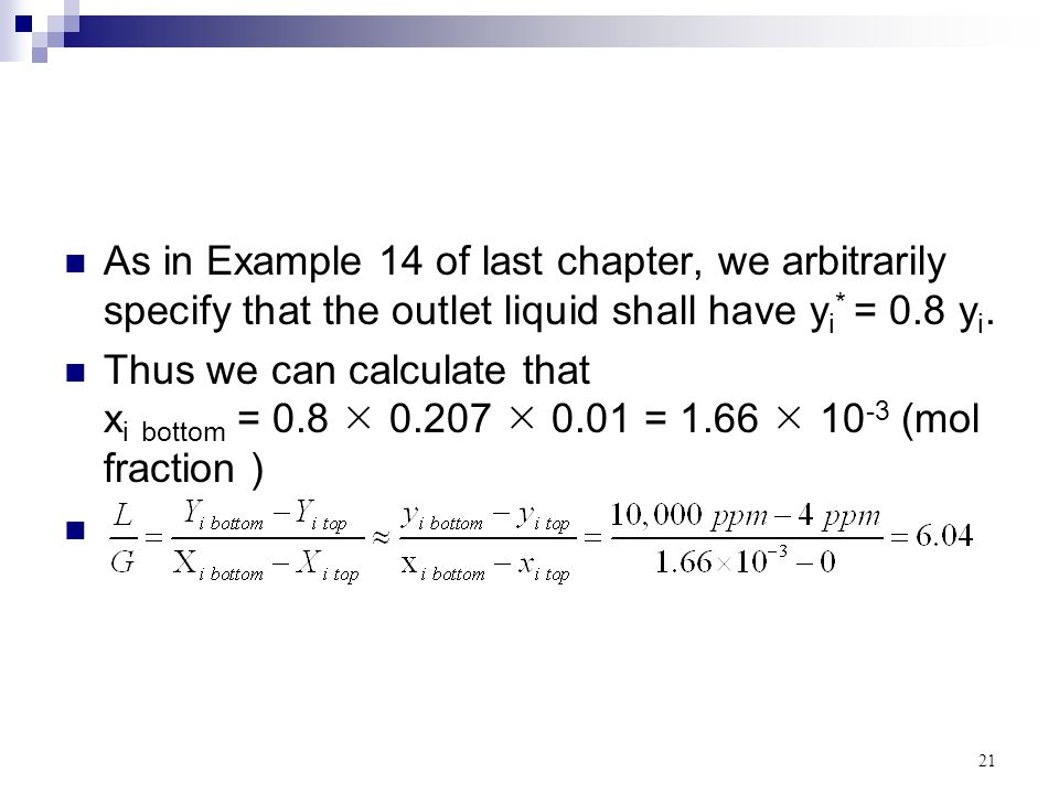 As in Example 14 of last chapter, we arbitrarily specify that the outlet liquid shall have yi* = 0.8 yi.