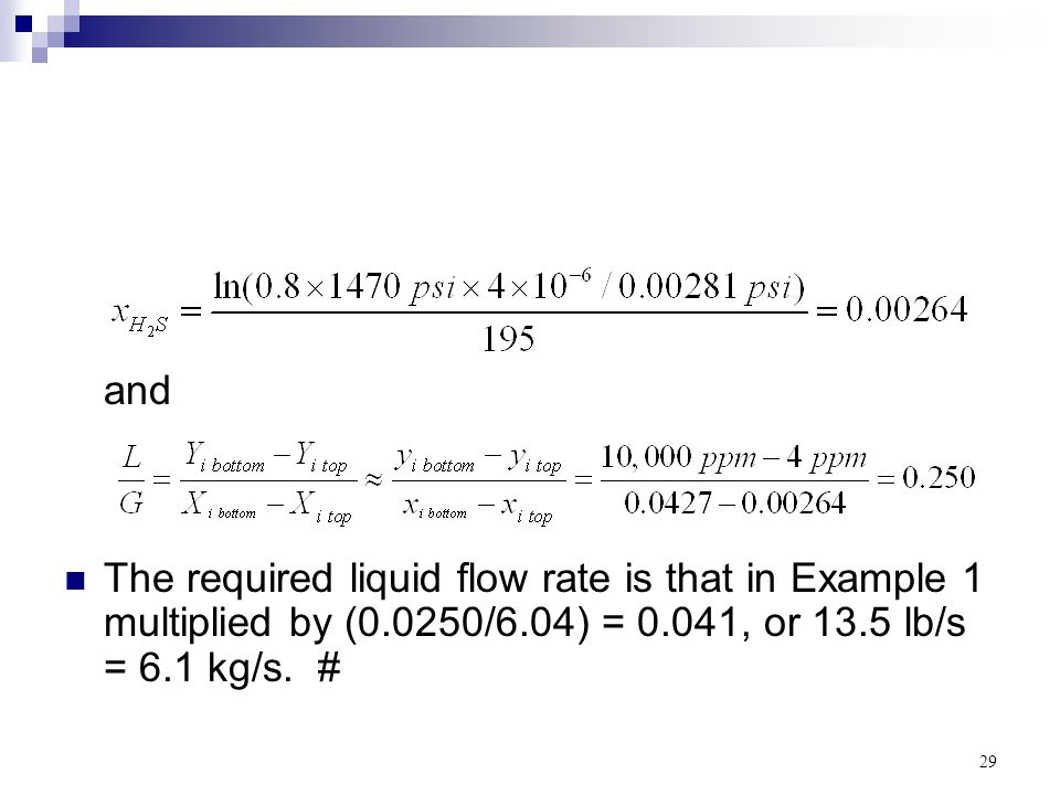 and The required liquid flow rate is that in Example 1 multiplied by (0.0250/6.04) = 0.041, or 13.5 lb/s = 6.1 kg/s.