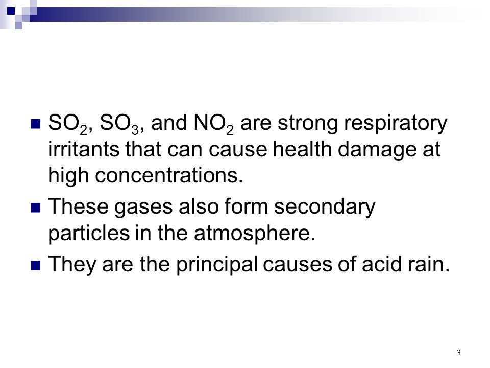 SO2, SO3, and NO2 are strong respiratory irritants that can cause health damage at high concentrations.