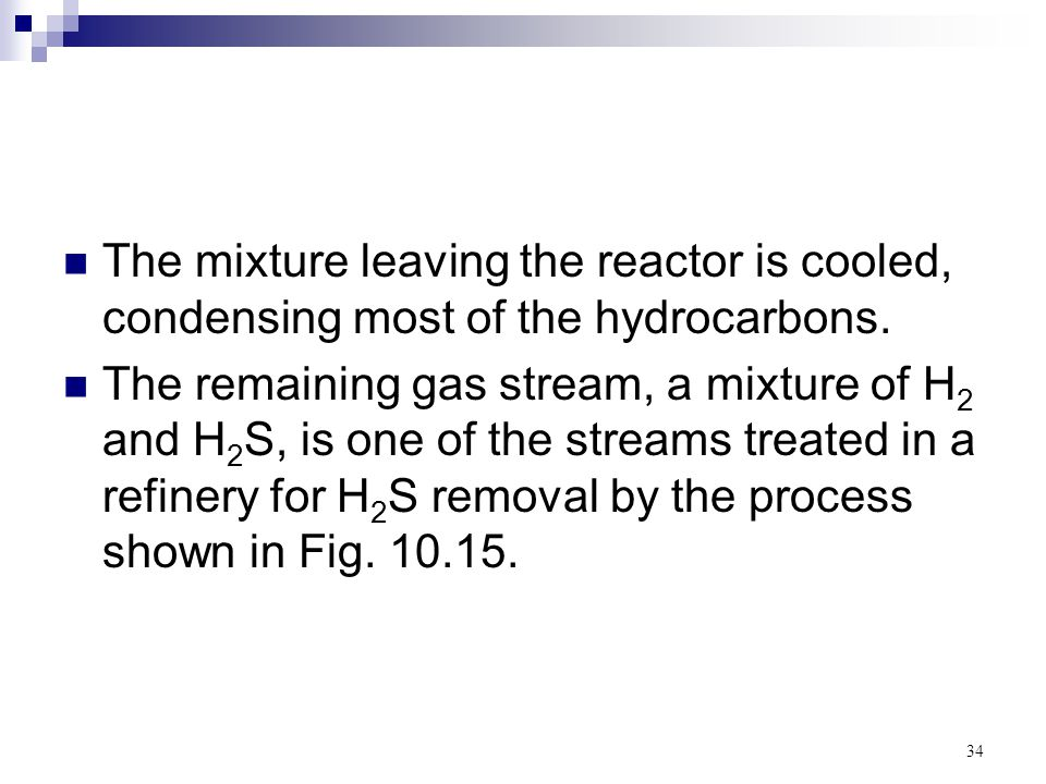 The mixture leaving the reactor is cooled, condensing most of the hydrocarbons.