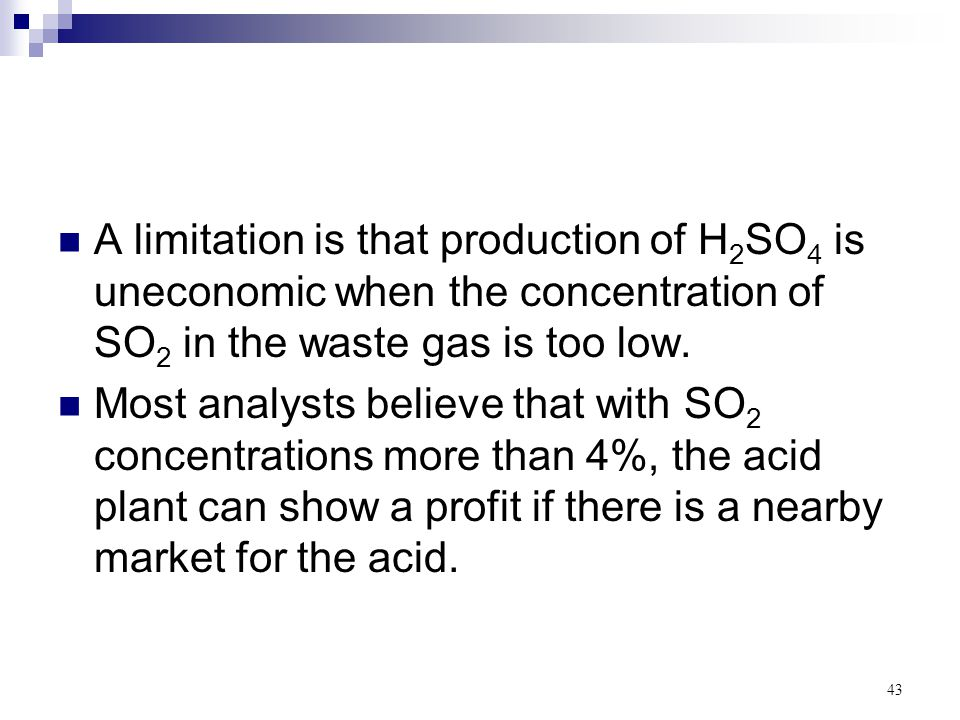 A limitation is that production of H2SO4 is uneconomic when the concentration of SO2 in the waste gas is too low.