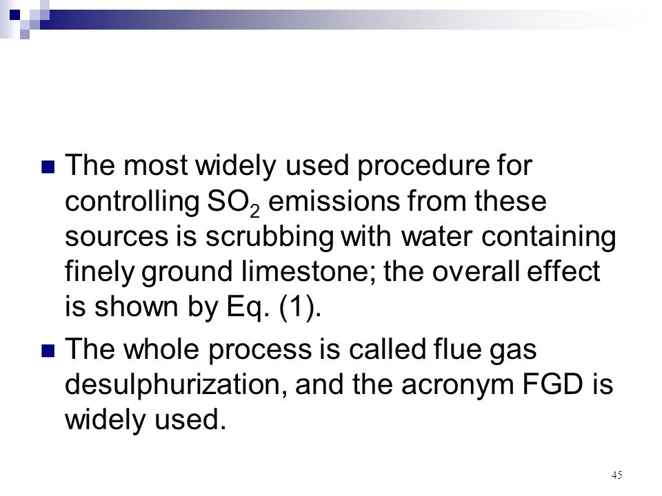 The most widely used procedure for controlling SO2 emissions from these sources is scrubbing with water containing finely ground limestone; the overall effect is shown by Eq. (1).