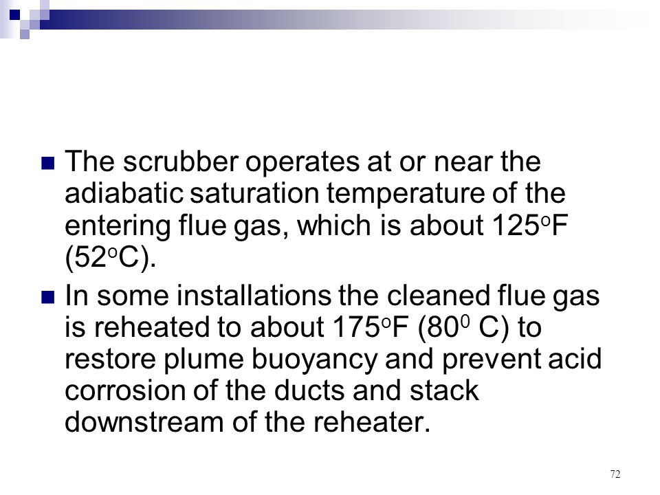 The scrubber operates at or near the adiabatic saturation temperature of the entering flue gas, which is about 125oF (52oC).