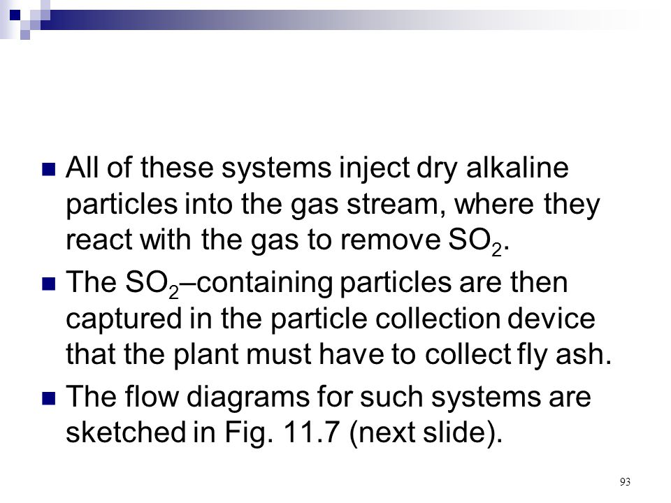 All of these systems inject dry alkaline particles into the gas stream, where they react with the gas to remove SO2.
