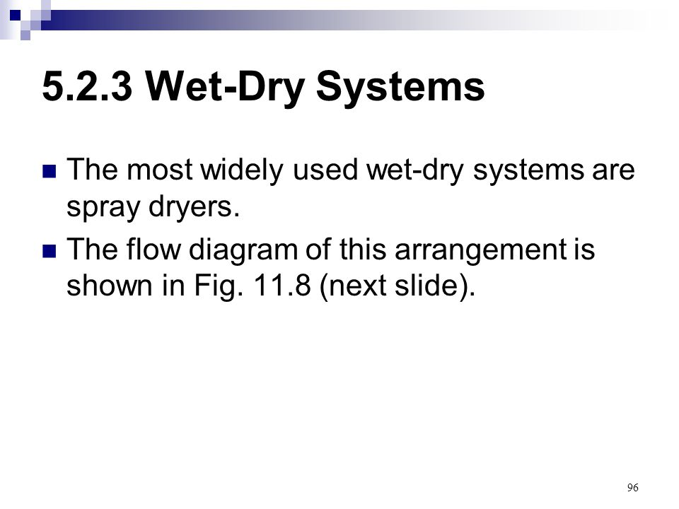 5.2.3 Wet-Dry Systems The most widely used wet-dry systems are spray dryers.