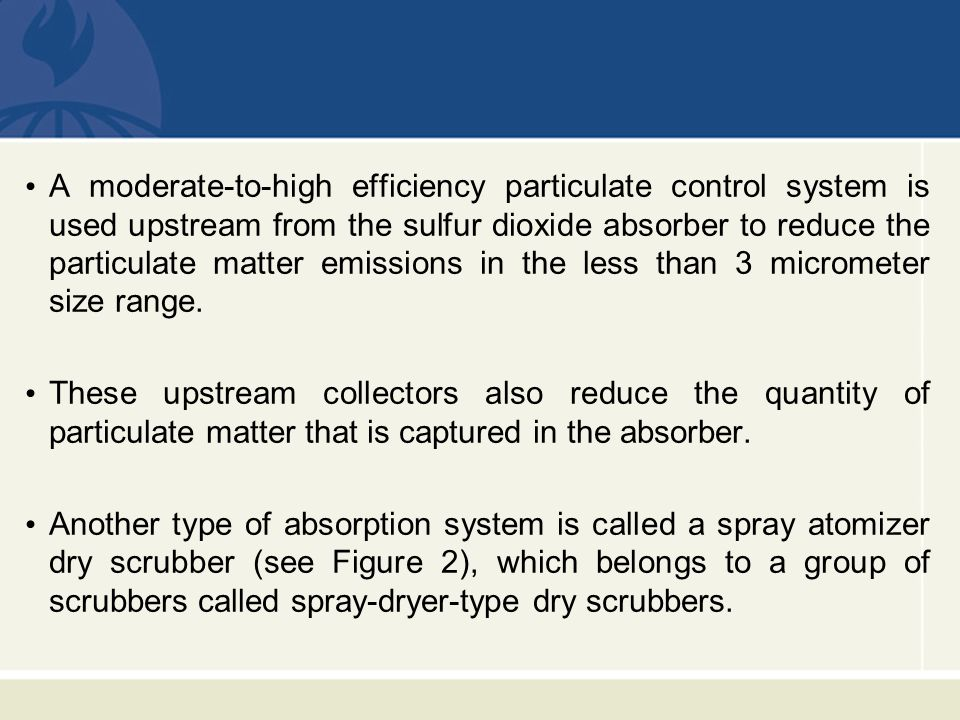 A moderate-to-high efficiency particulate control system is used upstream from the sulfur dioxide absorber to reduce the particulate matter emissions in the less than 3 micrometer size range.