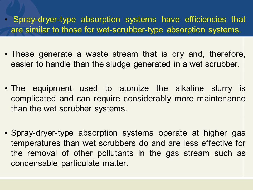 Spray-dryer-type absorption systems have efficiencies that are similar to those for wet-scrubber-type absorption systems.