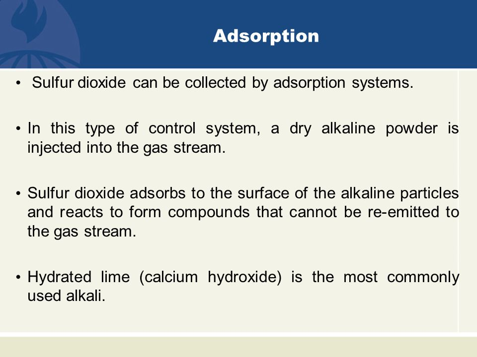 Adsorption Sulfur dioxide can be collected by adsorption systems.