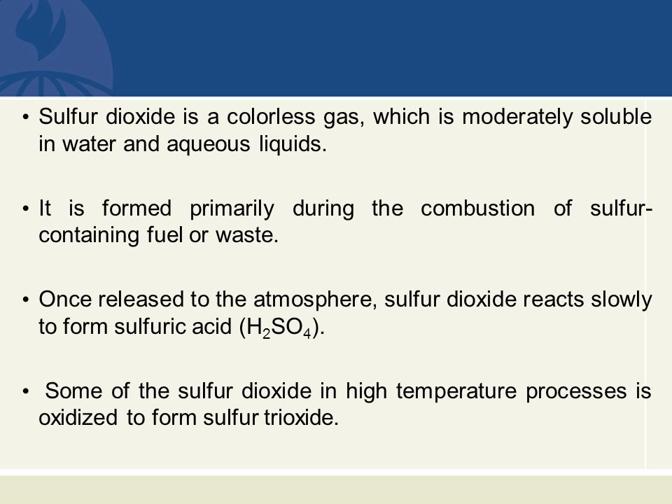 Sulfur dioxide is a colorless gas, which is moderately soluble in water and aqueous liquids.