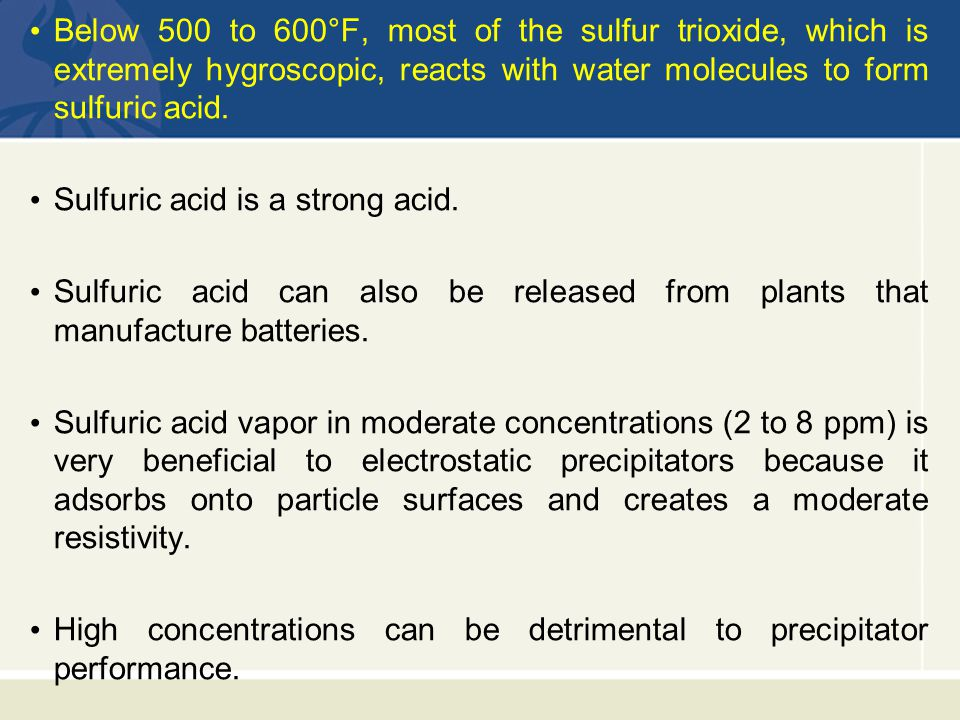 Below 500 to 600°F, most of the sulfur trioxide, which is extremely hygroscopic, reacts with water molecules to form sulfuric acid.