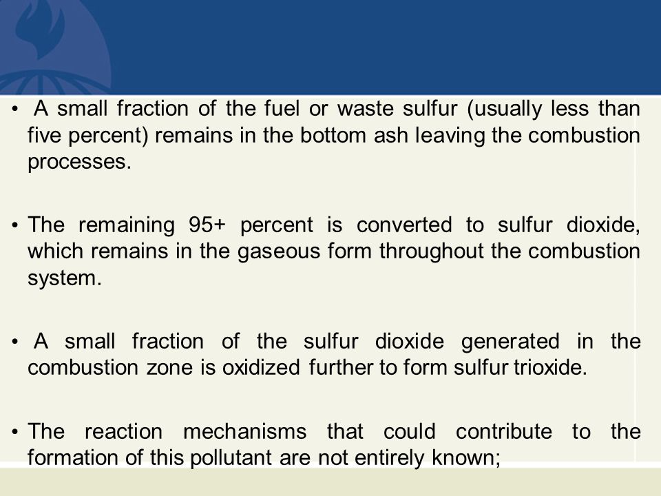 A small fraction of the fuel or waste sulfur (usually less than five percent) remains in the bottom ash leaving the combustion processes.
