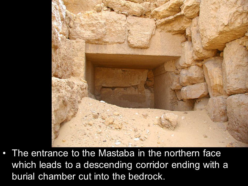 The entrance to the Mastaba in the northern face which leads to a descending corridor ending with a burial chamber cut into the bedrock.