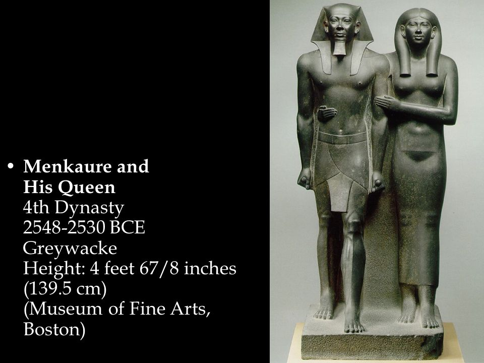 Menkaure and His Queen 4th Dynasty 2548-2530 BCE Greywacke Height: 4 feet 67/8 inches (139.5 cm) (Museum of Fine Arts, Boston)