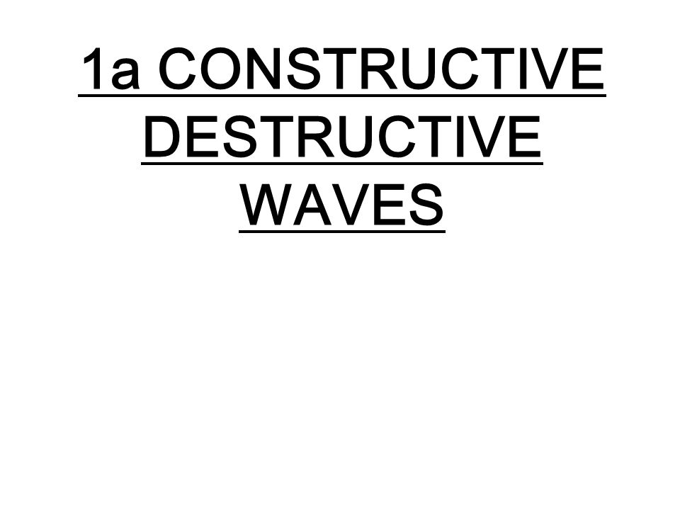 1a CONSTRUCTIVE DESTRUCTIVE WAVES