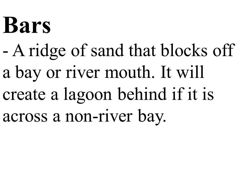 Bars - A ridge of sand that blocks off a bay or river mouth.