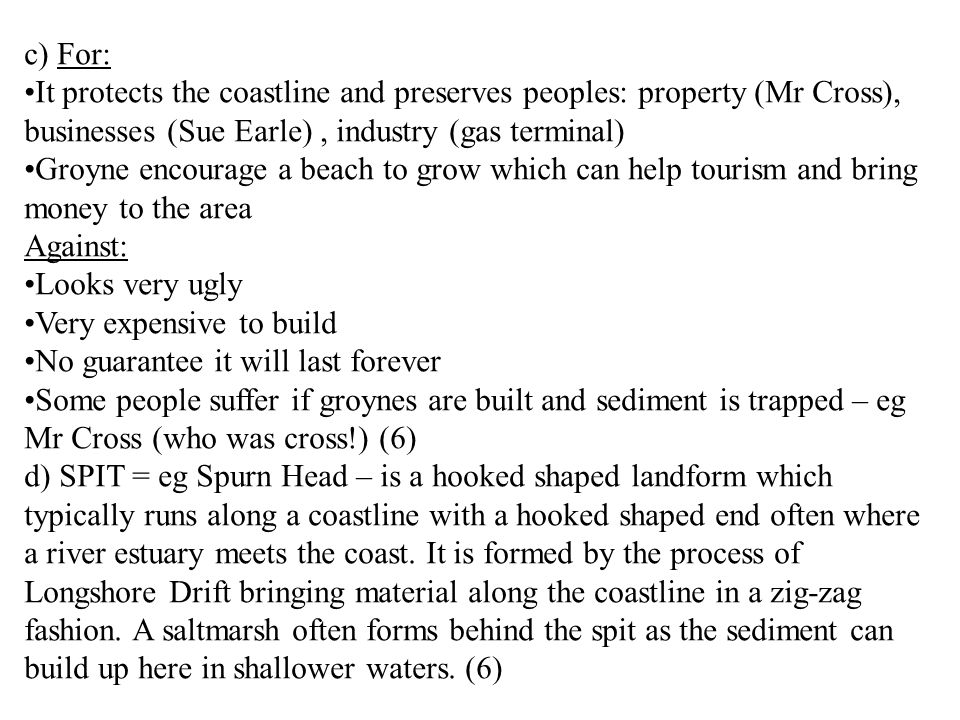 c) For: It protects the coastline and preserves peoples: property (Mr Cross), businesses (Sue Earle) , industry (gas terminal)