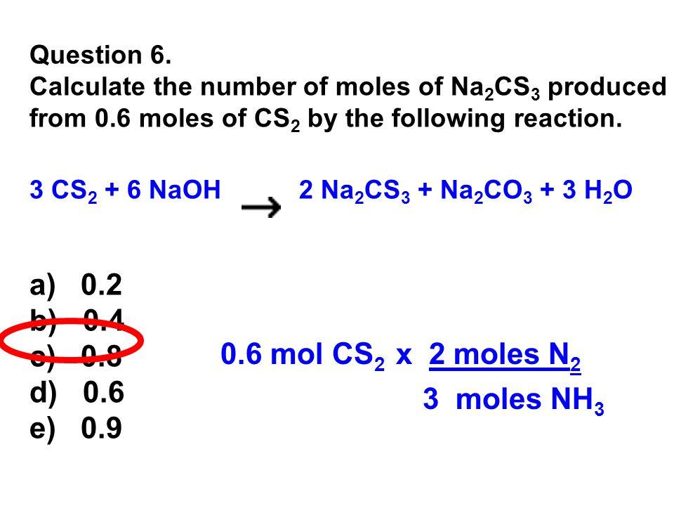a) 0.2 b) 0.4 c) 0.8 d) 0.6 e) 0.9 0.6 mol CS2 x 2 moles N2