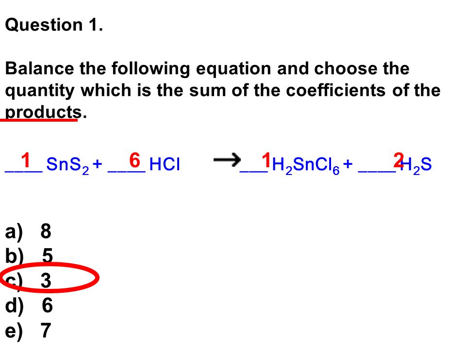 Question 1. Balance the following equation and choose the quantity which is the sum of the coefficients of the products.