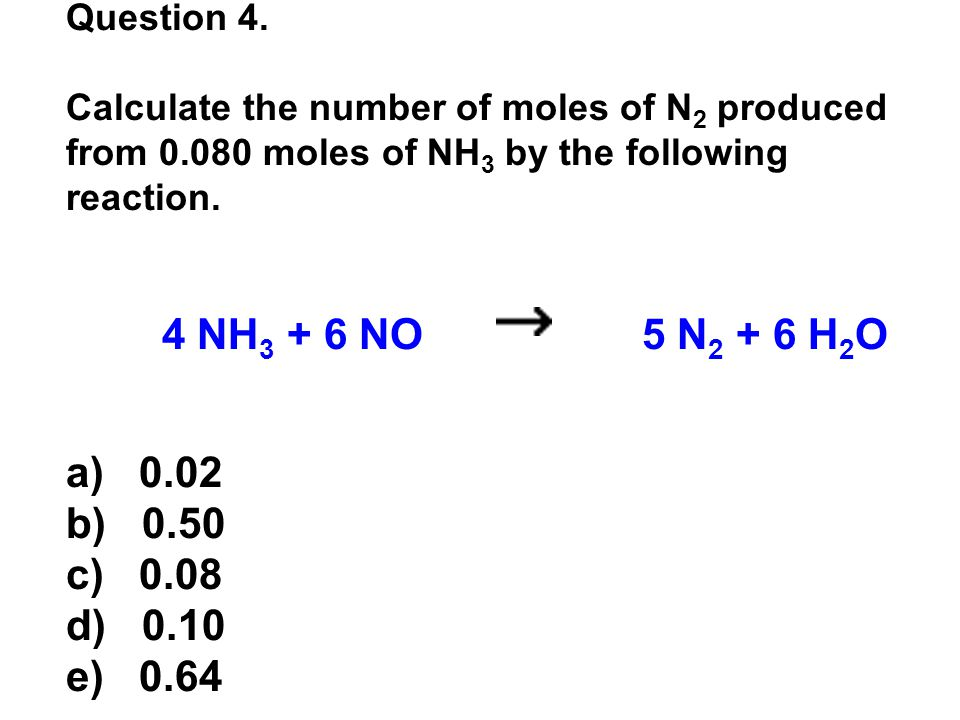 Question 4. Calculate the number of moles of N2 produced from 0.080 moles of NH3 by the following reaction.