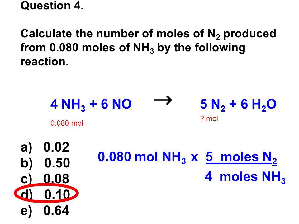 a) 0.02 b) 0.50 c) 0.08 d) 0.10 e) 0.64 0.080 mol NH3 x 5 moles N2
