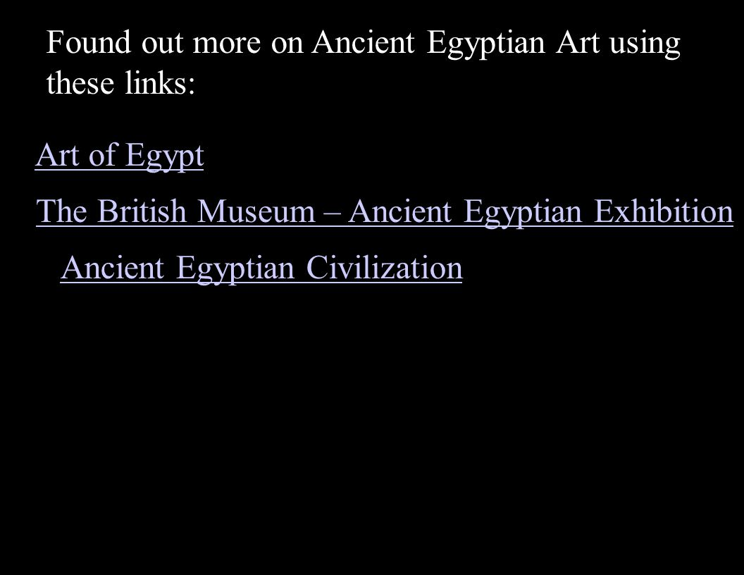 Found out more on Ancient Egyptian Art using these links: