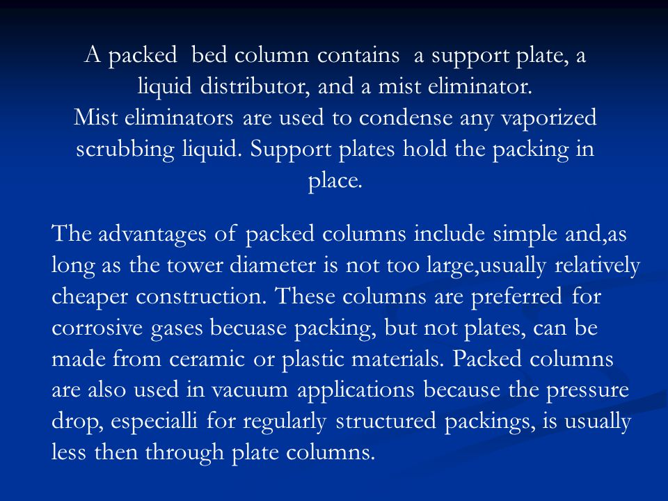 A packed bed column contains a support plate, a liquid distributor, and a mist eliminator.