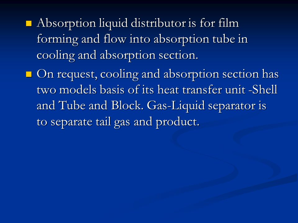 Absorption liquid distributor is for film forming and flow into absorption tube in cooling and absorption section.