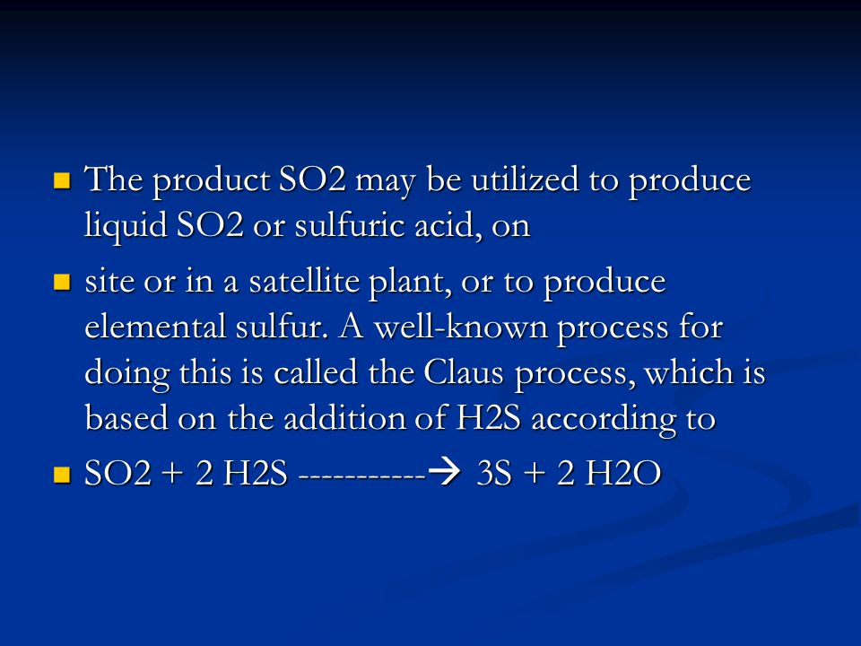 The product SO2 may be utilized to produce liquid SO2 or sulfuric acid, on