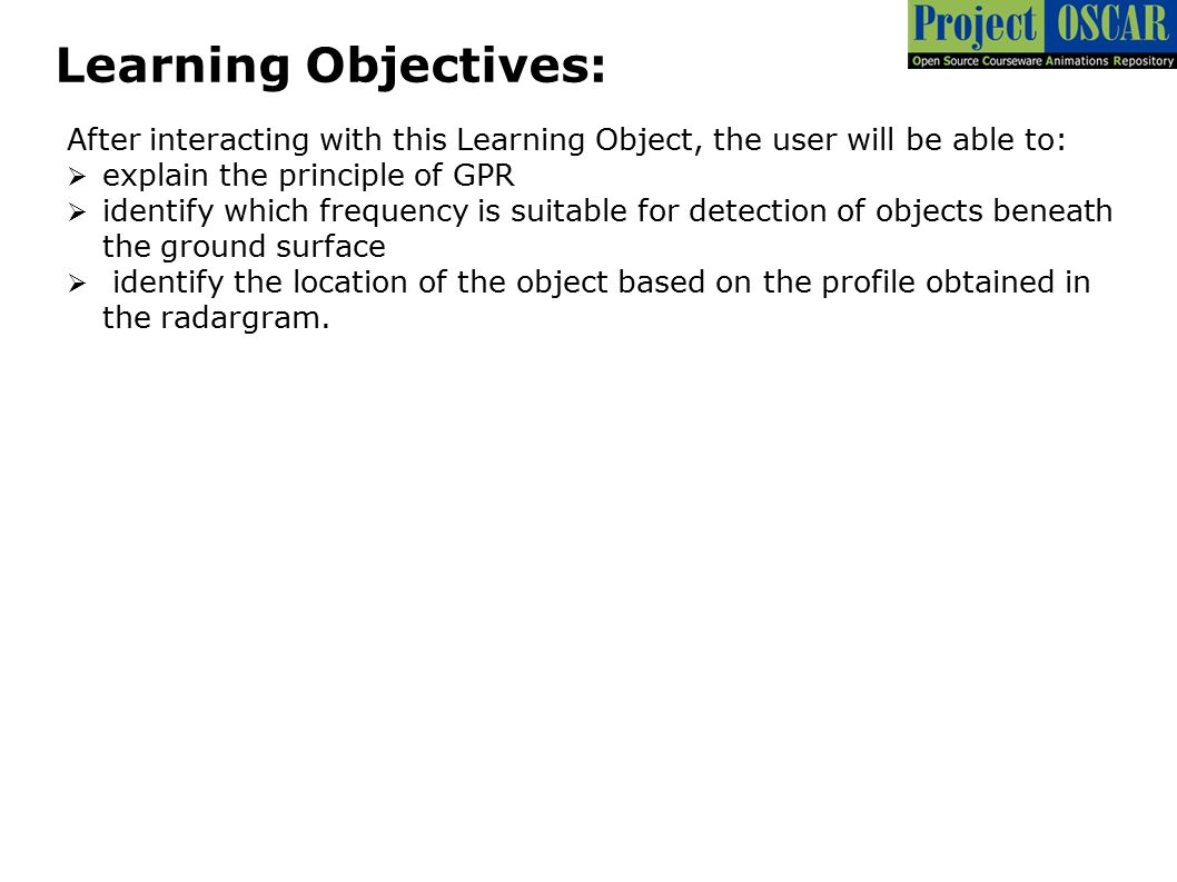 Learning Objectives: After interacting with this Learning Object, the user will be able to: explain the principle of GPR.