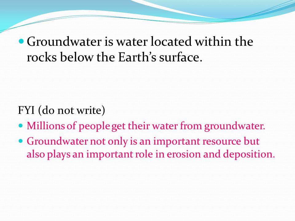 Groundwater is water located within the rocks below the Earth's surface.