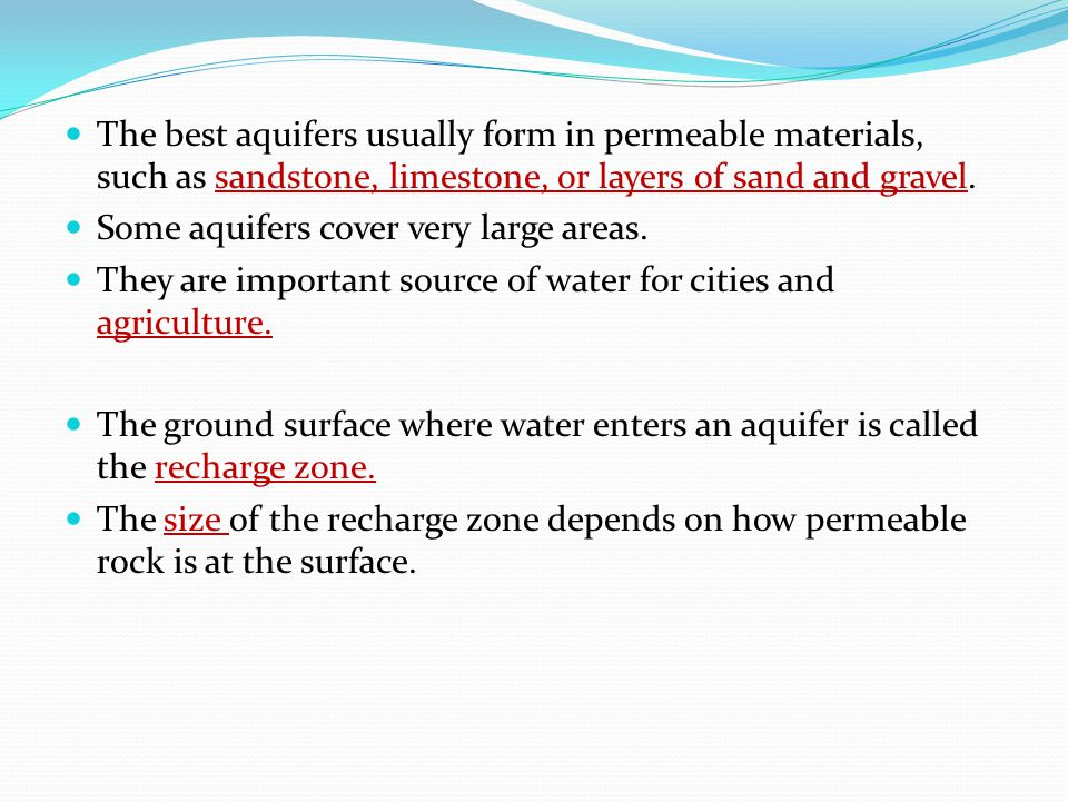 The best aquifers usually form in permeable materials, such as sandstone, limestone, or layers of sand and gravel.