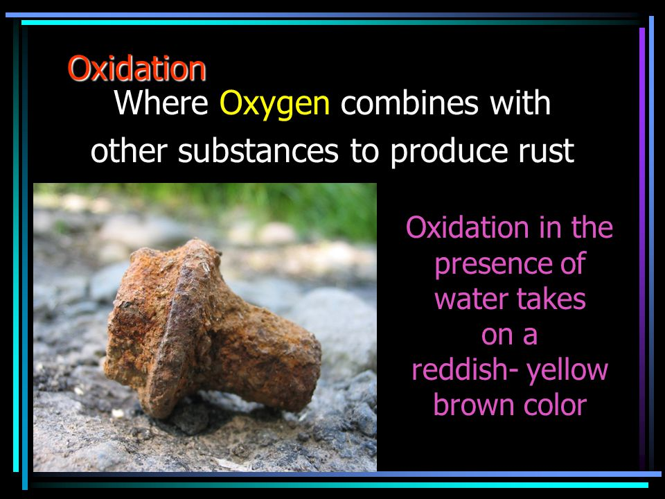 Where Oxygen combines with other substances to produce rust