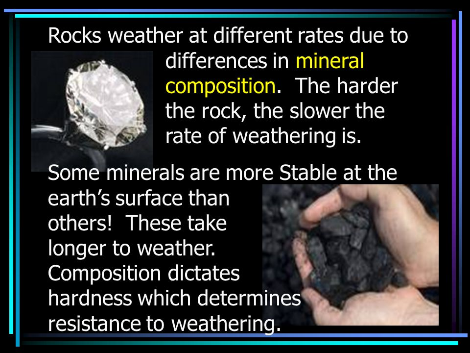 Rocks weather at different rates due to. differences in mineral